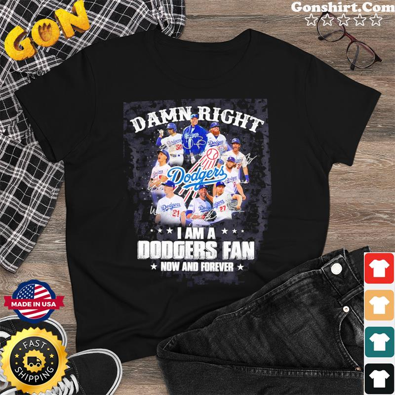 The Los Angeles Dodgers Team Football Players Damn Right I'm A Dodgers Fan Now And Forever Signatures Shirt
