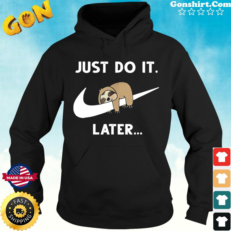 Official Baby Sloth Sleeping Just Do It Later Shirt Hoodie
