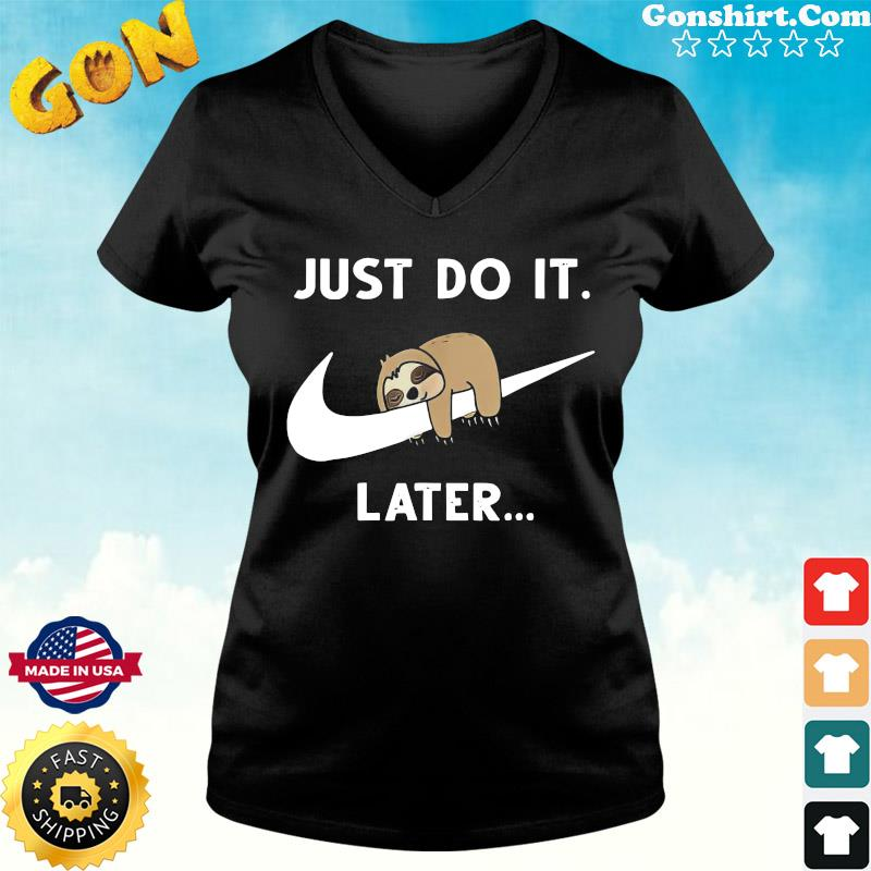 Official Baby Sloth Sleeping Just Do It Later Shirt ladies tee