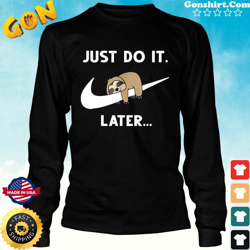 Official Baby Sloth Sleeping Just Do It Later Shirt Long Sweater