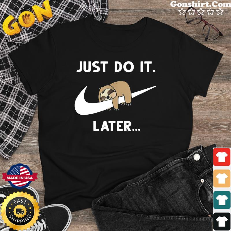 Official Baby Sloth Sleeping Just Do It Later Shirt