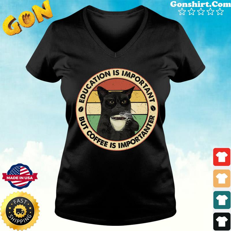 Official Black Cat Drink Coffee Education Is Important But Coffee Is Importanter Vintage Shirt ladies tee