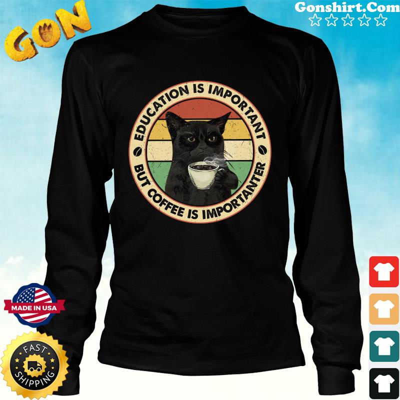 Official Black Cat Drink Coffee Education Is Important But Coffee Is Importanter Vintage Shirt Long Sweater