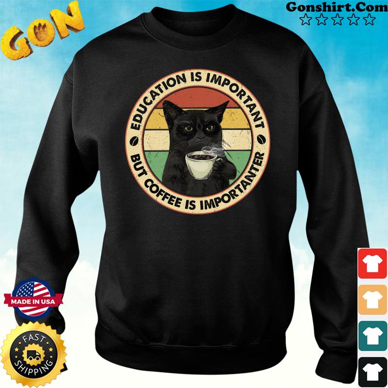Official Black Cat Drink Coffee Education Is Important But Coffee Is Importanter Vintage Shirt Sweater