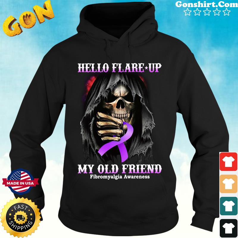 Official Death Hello Flare Up My Old Friend With Fibromyalgia Awareness Shirt Hoodie