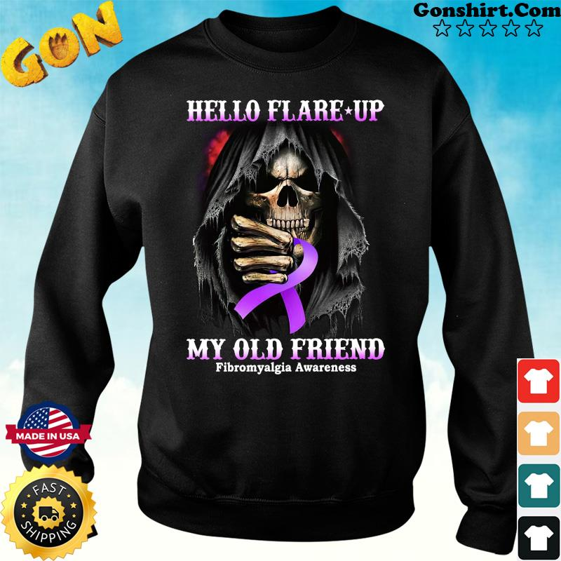 Official Death Hello Flare Up My Old Friend With Fibromyalgia Awareness Shirt Sweater