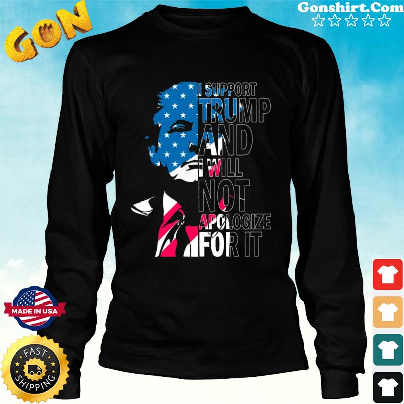 Official Donald Trump I Support Trump And I Will Not Apologize For It Shirt Long Sweater