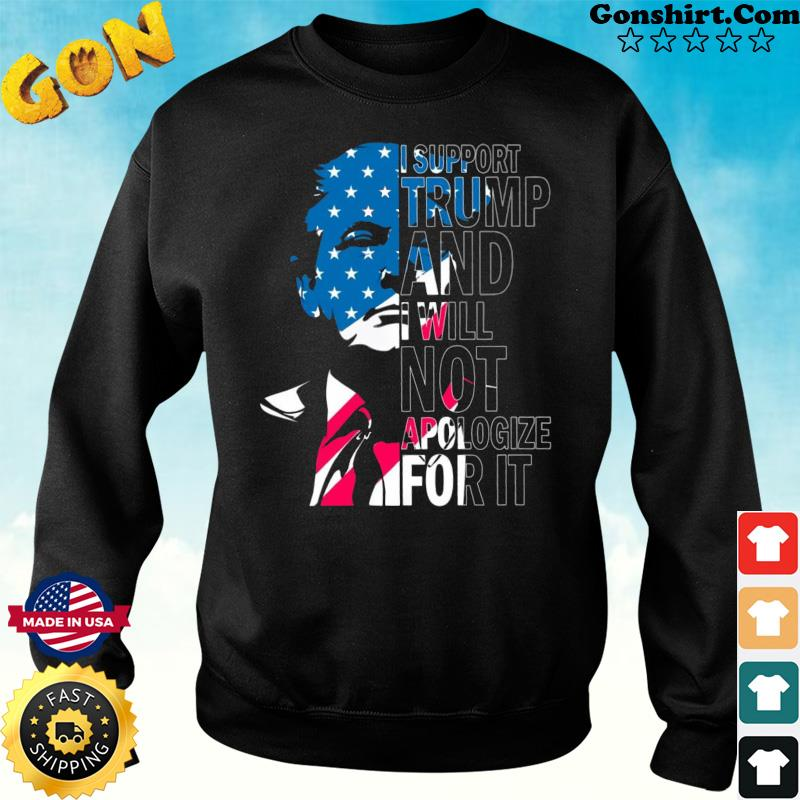 Official Donald Trump I Support Trump And I Will Not Apologize For It Shirt Sweater