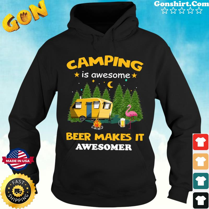 Official Flamingo Camping Is Awesome Beer Makes It Awesome Shirt Hoodie