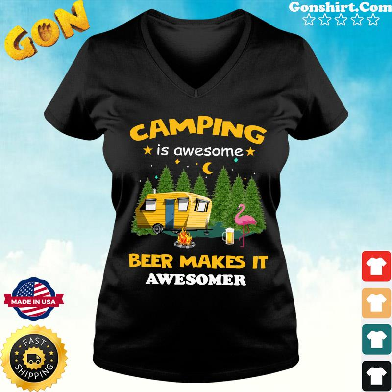 Official Flamingo Camping Is Awesome Beer Makes It Awesome Shirt ladies tee