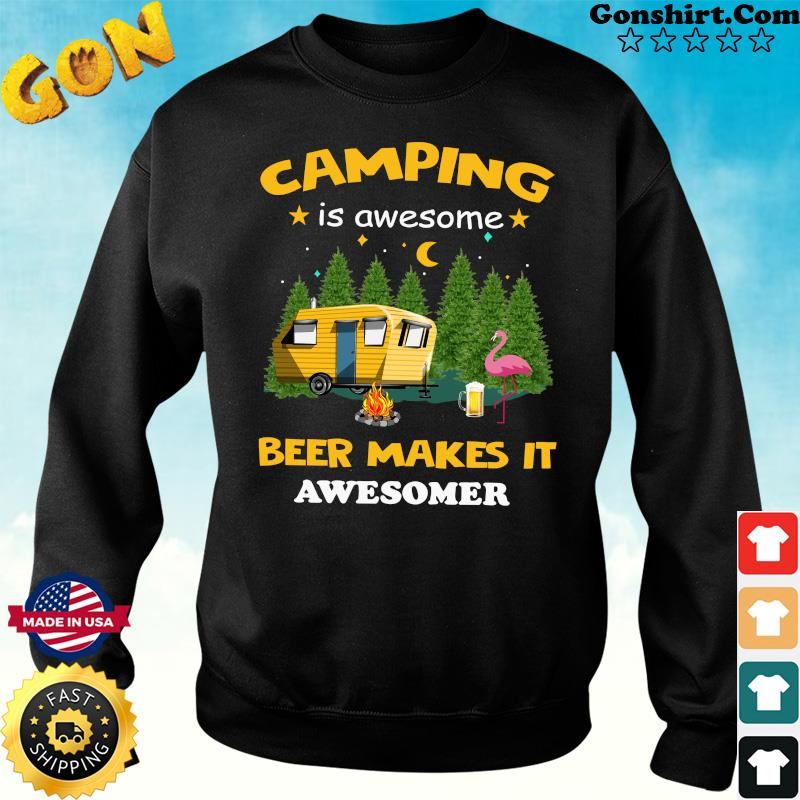 Official Flamingo Camping Is Awesome Beer Makes It Awesome Shirt Sweater