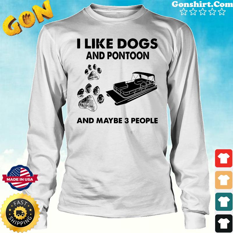 Official I Like Dogs And Pontoon And Maybe Three People Shirt Long Sweater