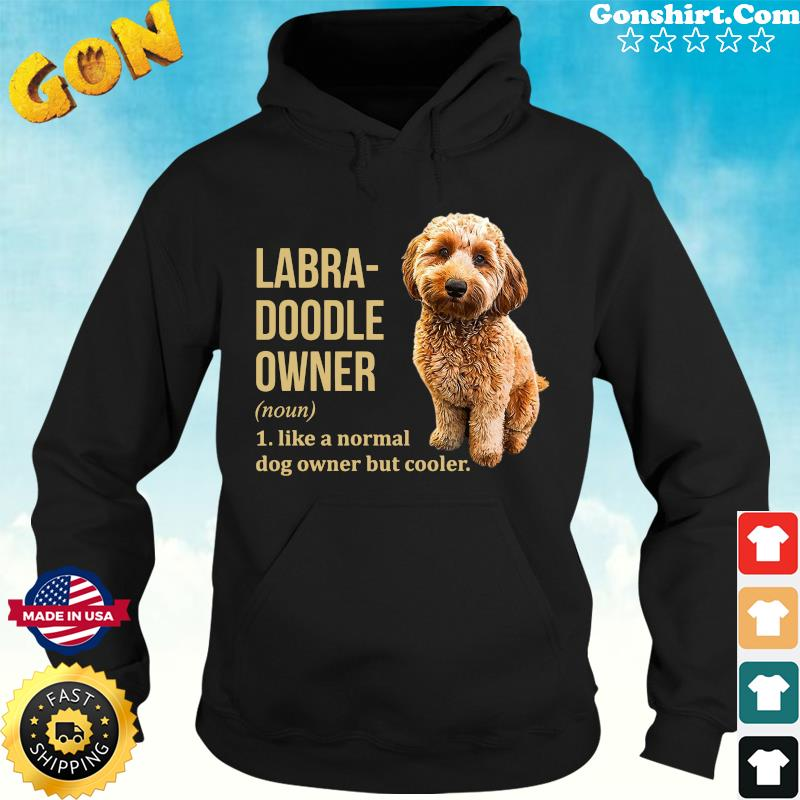 Official Labra - Doodle Owner Like A Normal Dog Owner But Cooler Shirt Hoodie
