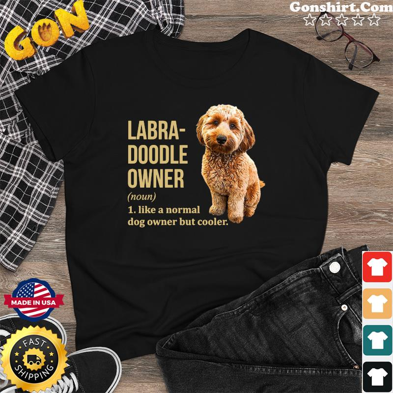 Official Labra - Doodle Owner Like A Normal Dog Owner But Cooler Shirt