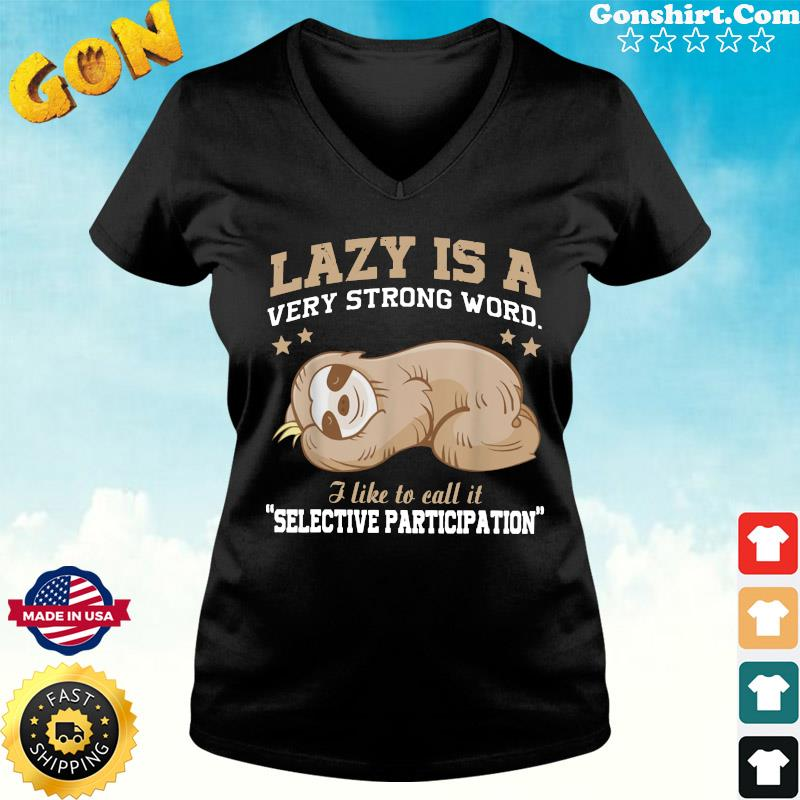 Official Sloth Lazy Is A Very Strong Word I Like To Call It Selective Participation Shirt ladies tee