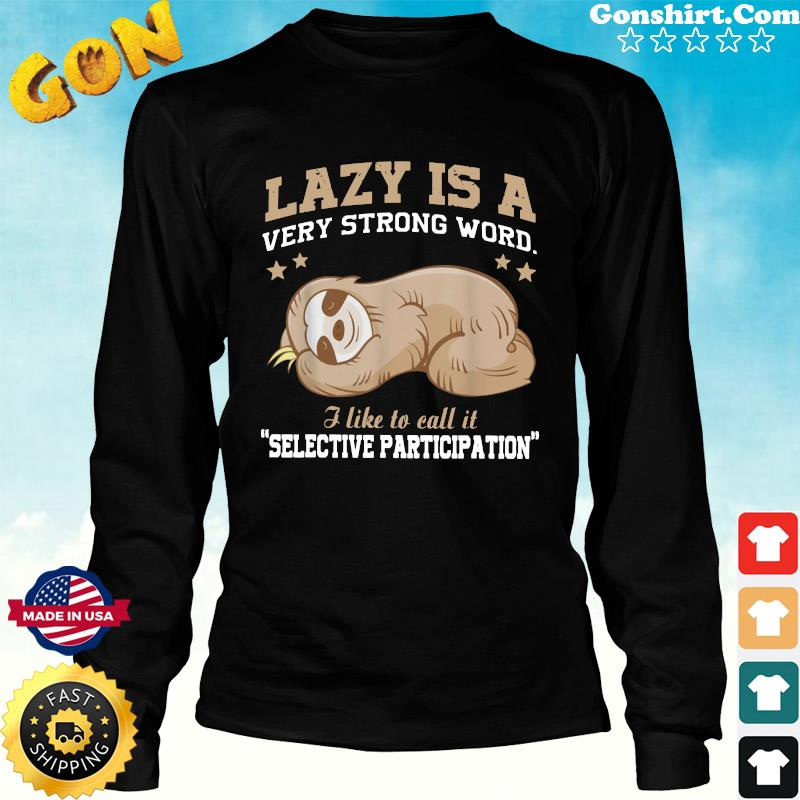 Official Sloth Lazy Is A Very Strong Word I Like To Call It Selective Participation Shirt Long Sweater