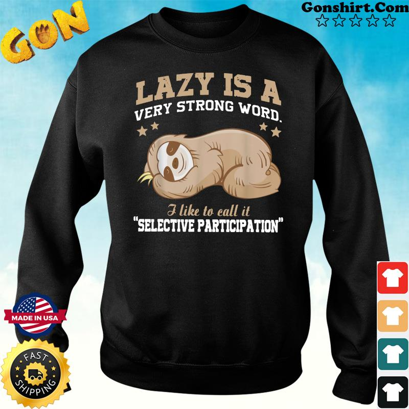 Official Sloth Lazy Is A Very Strong Word I Like To Call It Selective Participation Shirt Sweater