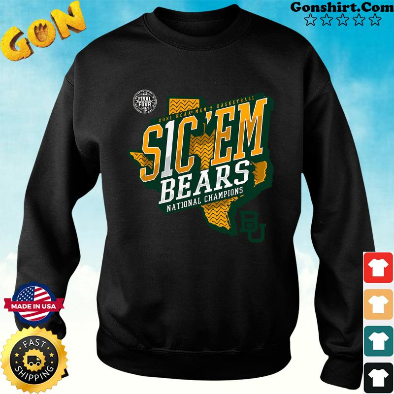 Official Texas Baylor Bears 2021 NCAA Men's Basketball S1C 'EM National Chamipons Shirt Sweater