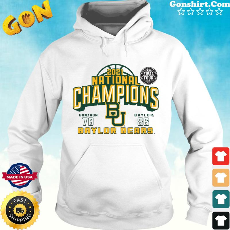 Official The Baylor Bears 2021 National Champions With Gonzaga 70 And 86 Baylor Shirt Hoodie