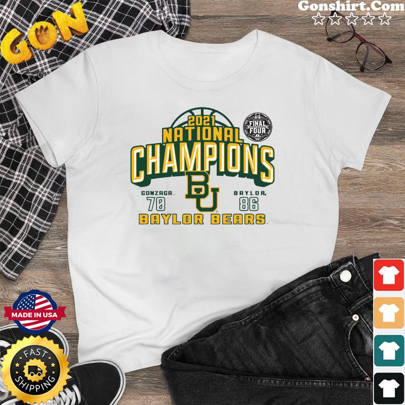 Official The Baylor Bears 2021 National Champions With Gonzaga 70 And 86 Baylor Shirt