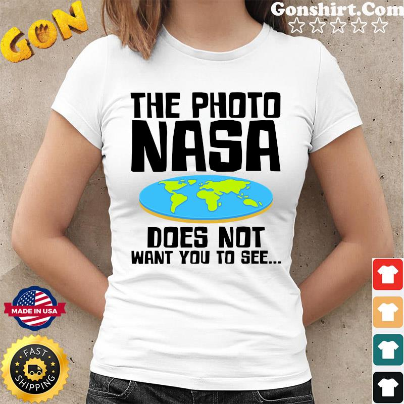 Official The Photo NASA Does Not Want You To See Shirt Ladies tee