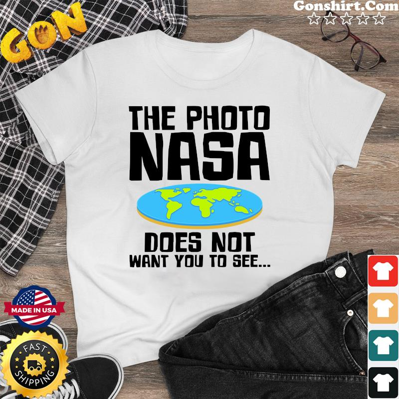 Official The Photo NASA Does Not Want You To See Shirt