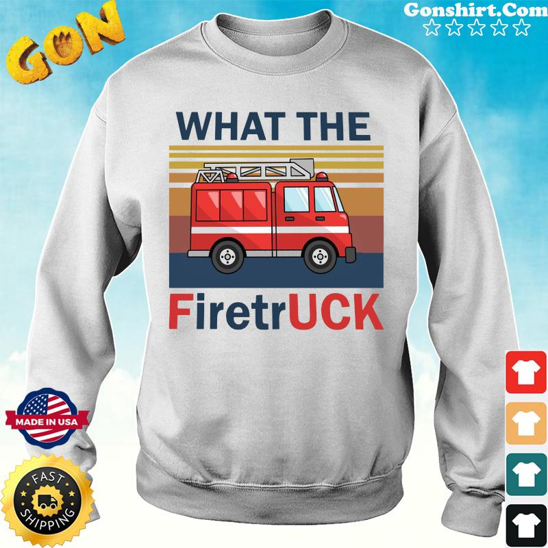 Official Vintage Retro What The Fire Truck Shirt Sweater