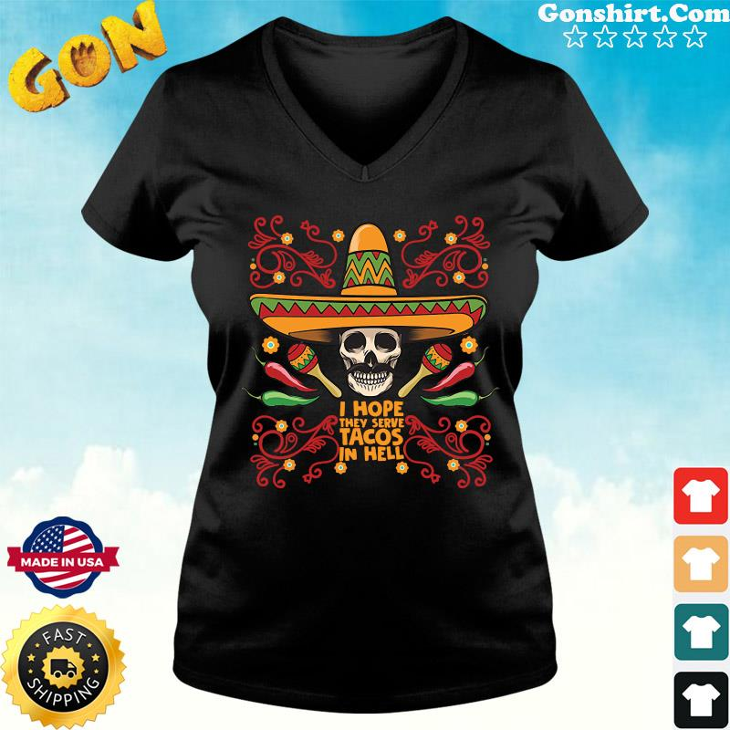 Skull I Hope They Serve Tacos In Hell Shirt ladies tee