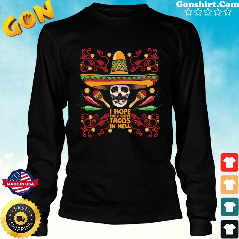 Skull I Hope They Serve Tacos In Hell Shirt Long Sweater