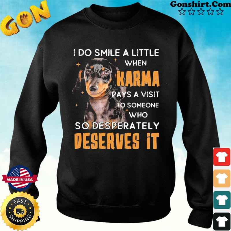 Dachshund I Do Smile A Little When Karma Pays A Visit Deserves It Shirt Sweater