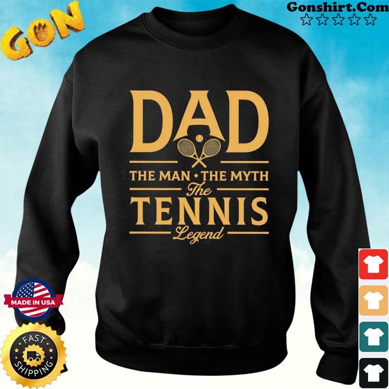 Dad The Man The Myth The Tennis Legend T-Shirt Sweater