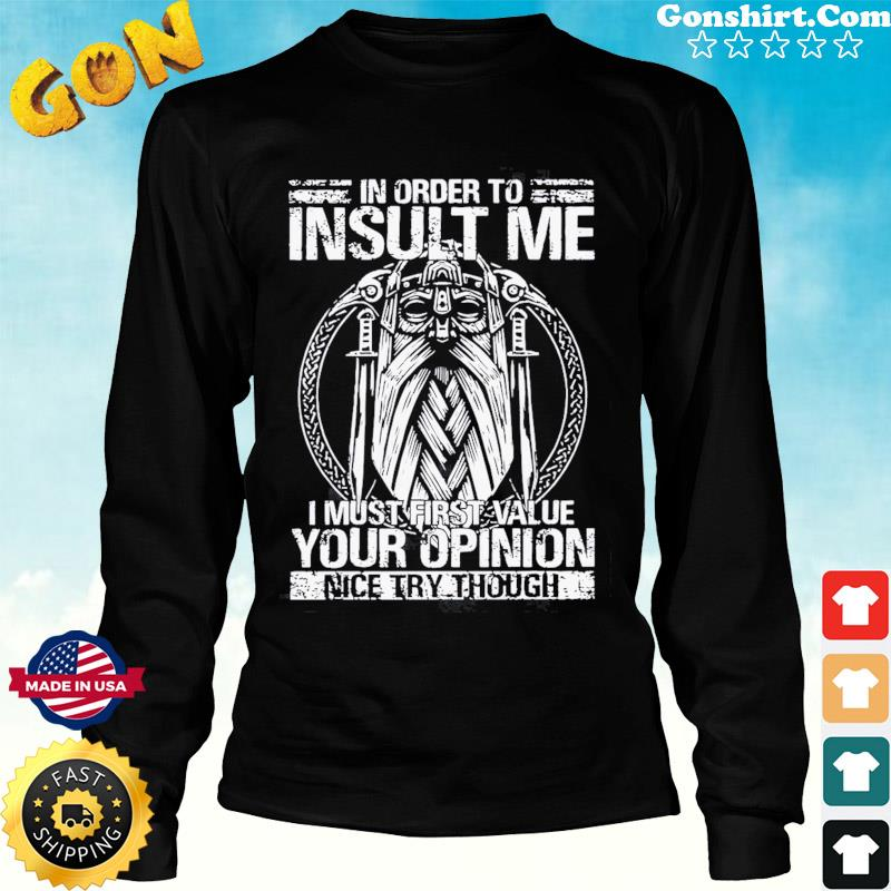 Detroit In Order To Insult Me I Must First Value Your Opinion Shirt Long Sweater