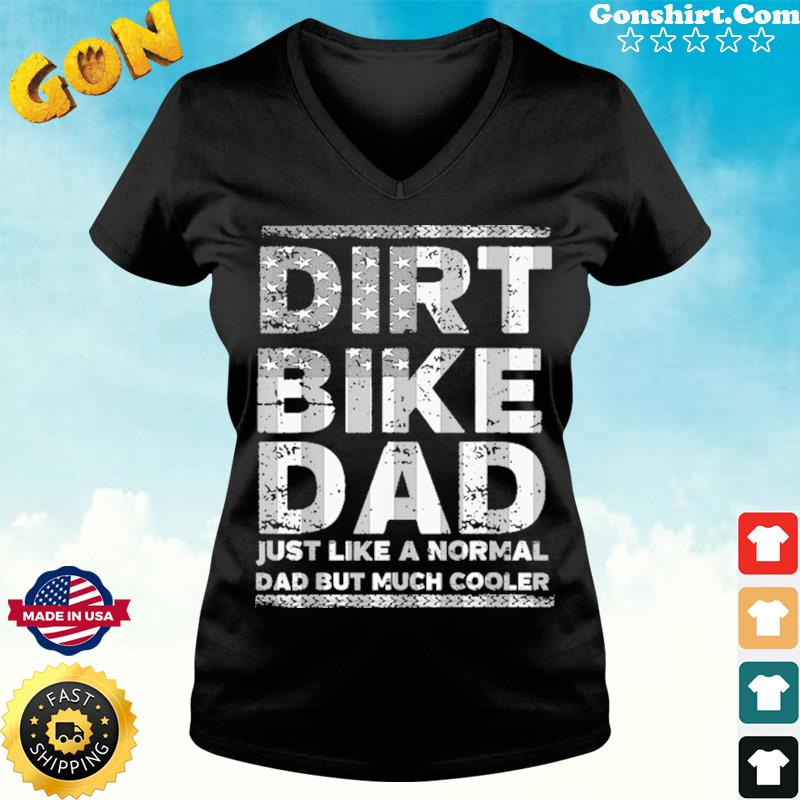 Dirt Bike Dad Just Like A Normal Dad But Much Cooler Shirt ladies tee