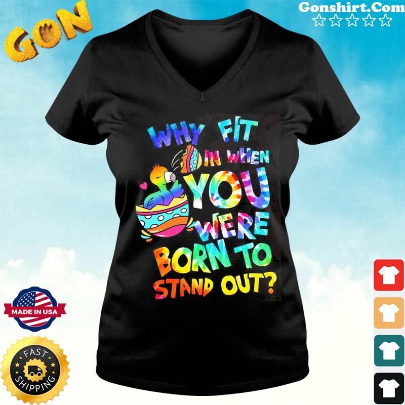 Duck Why Fit In When You Were Born To Stand Out Shirt ladies tee
