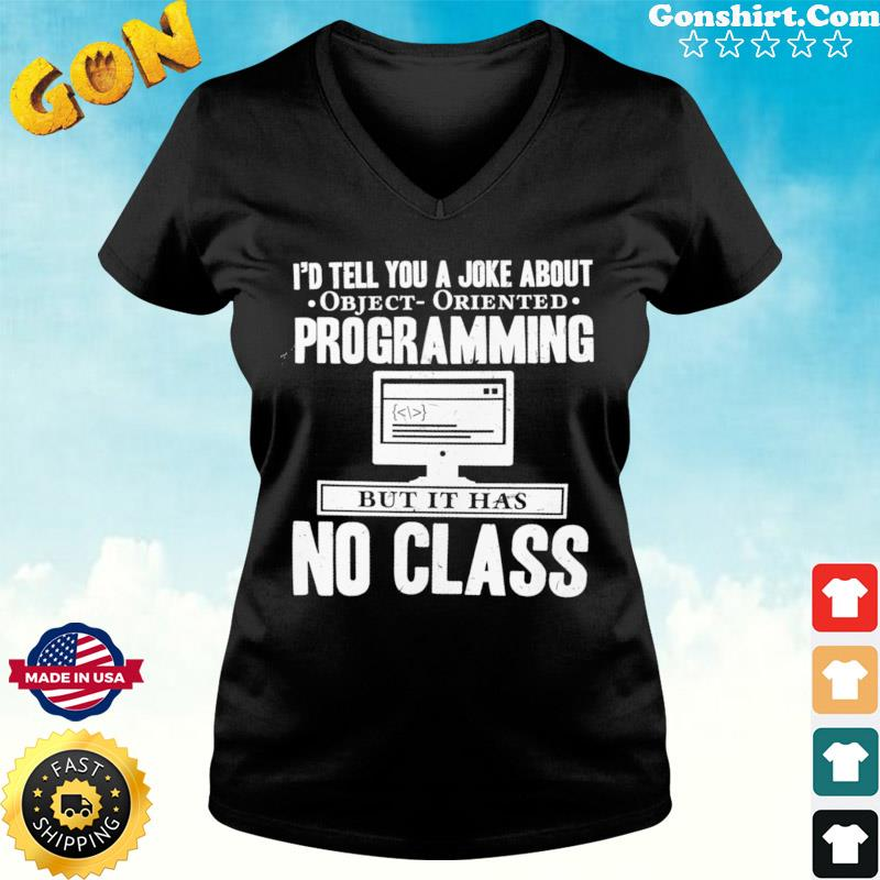 I'd Tell You A Joke About Object Oriented Programming Bit It Has No Class Shirt ladies tee
