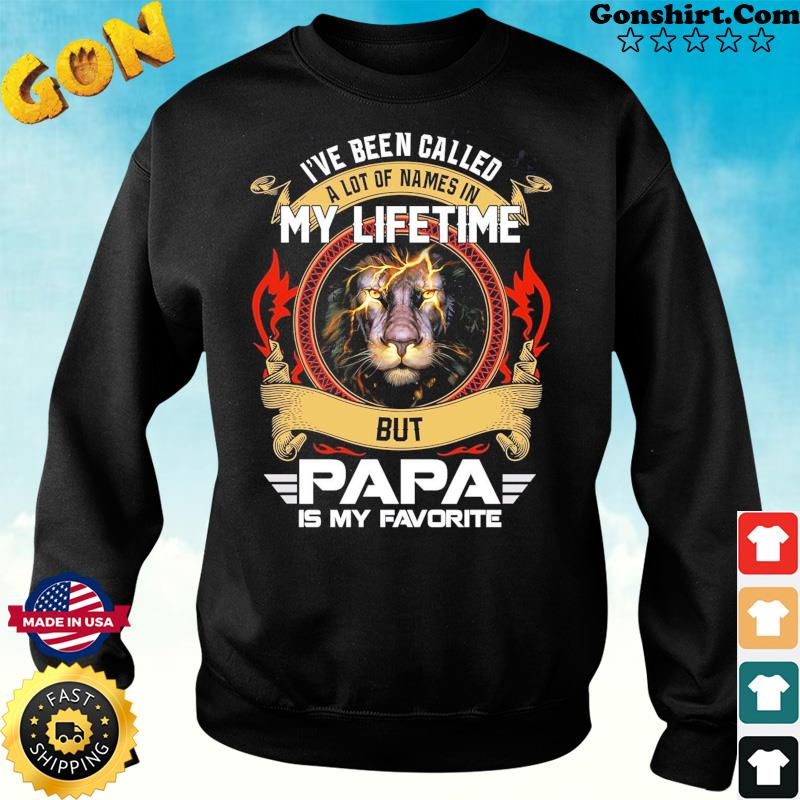 I've Been Called A Lot Of Names In My Life But Papa Is My Favorite Lion Shirt Sweater