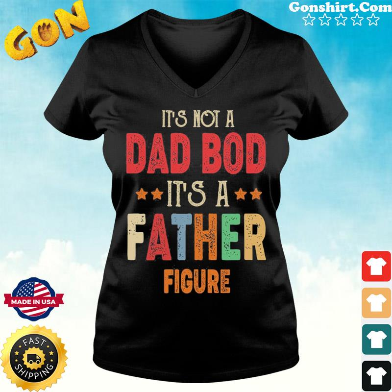 It's Not A Dad Bod It's A Father Figure Shirt ladies tee