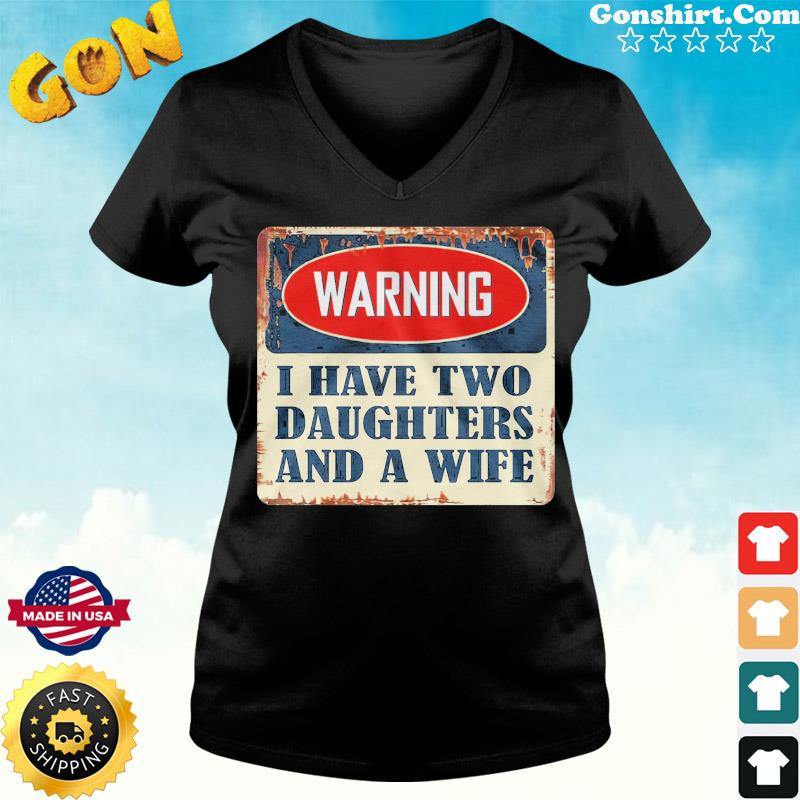Warning I Have Two Daughters And A Wife Shirt ladies tee