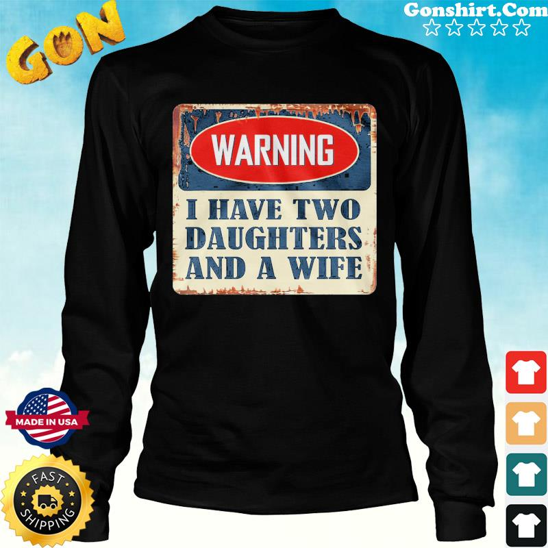Warning I Have Two Daughters And A Wife Shirt Long Sweater