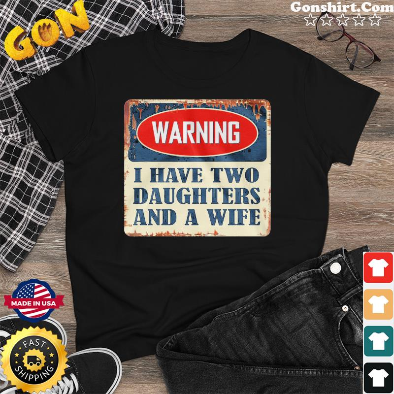Warning I Have Two Daughters And A Wife Shirt