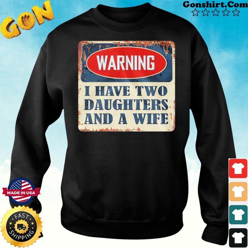 Warning I Have Two Daughters And A Wife Shirt Sweater