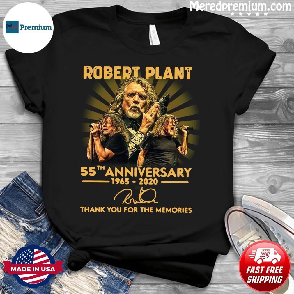 Robert Plant 55th Anniversary 1965 2020 Thank You For The Memories Signature Shirt