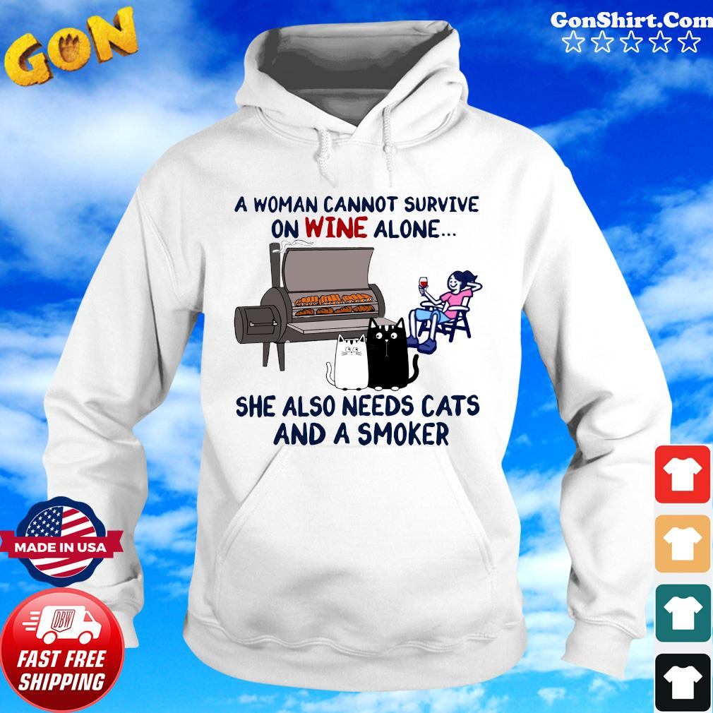 A Woman Cannot Survive On Wine Alone She Also Needs Cats And A Smoker Shirt Hoodie