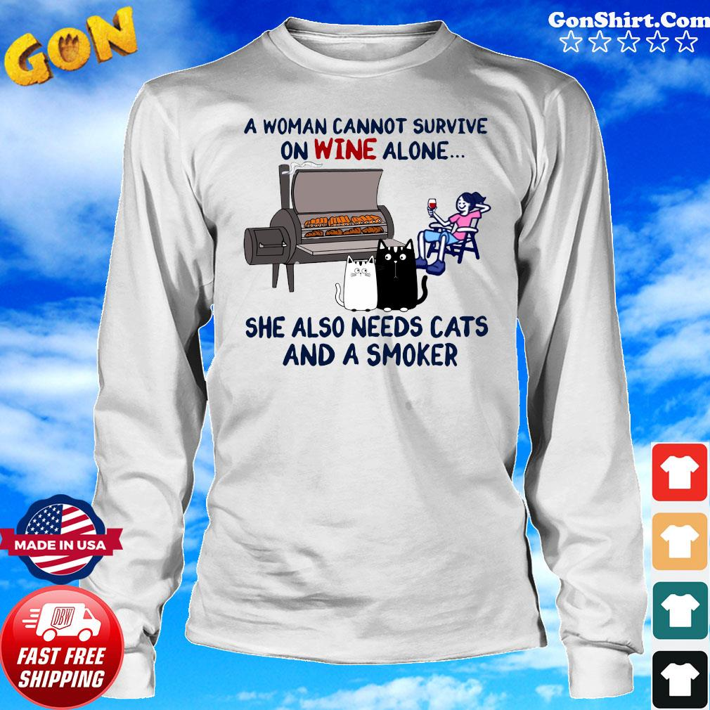 A Woman Cannot Survive On Wine Alone She Also Needs Cats And A Smoker Shirt Long Sweater