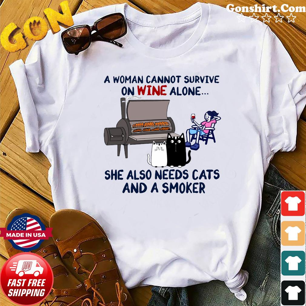 A Woman Cannot Survive On Wine Alone She Also Needs Cats And A Smoker Shirt