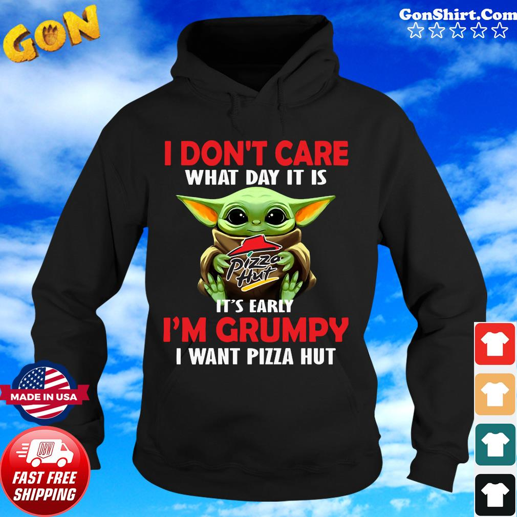 Baby Yoda Hug Pizza Hut I Don't Care What Day It Is It's Early I'm Grumpy I Want Pizza Hut Shirt Hoodie