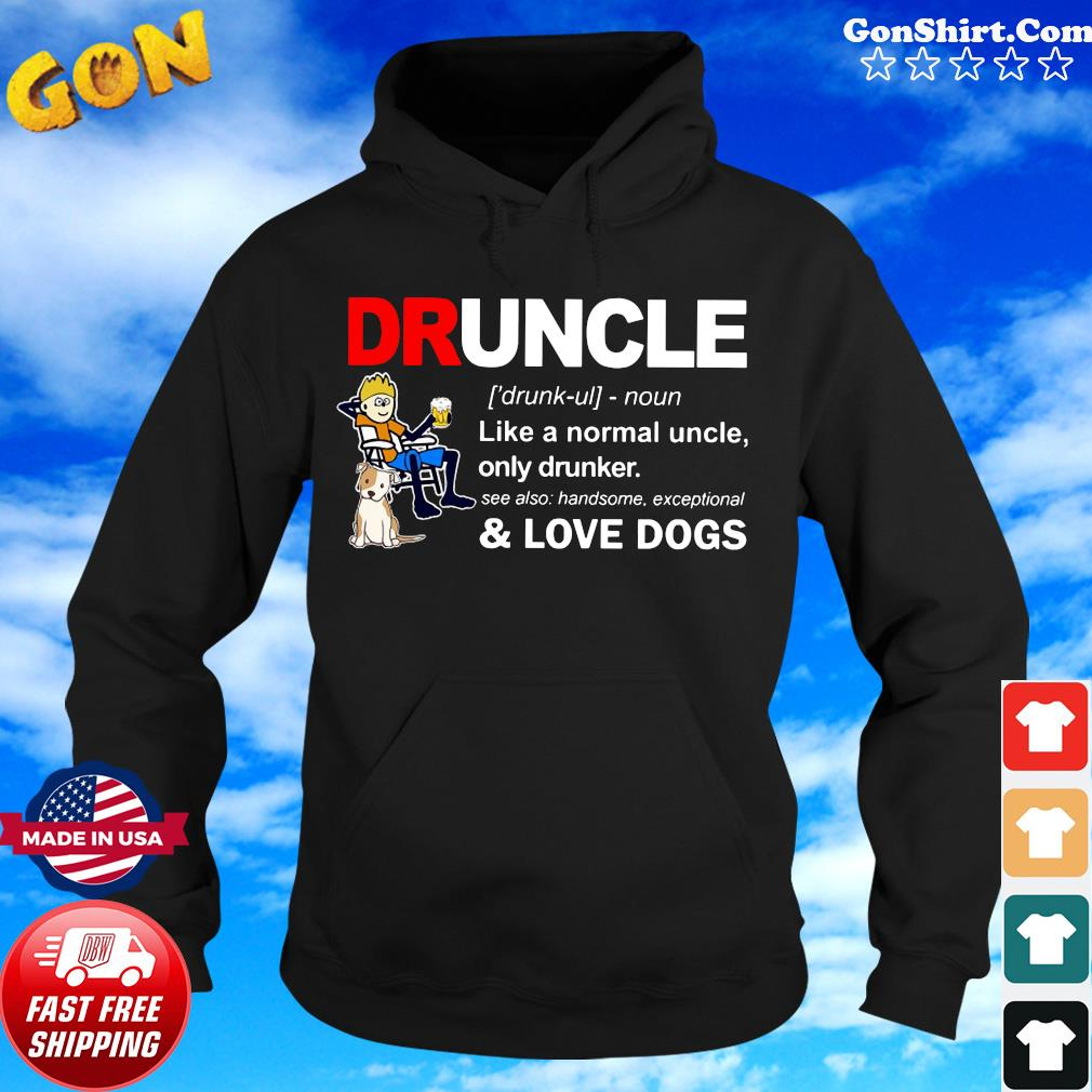 Druncle Like A Normal Uncle Only Drunker And Love Dogs Shirt Hoodie