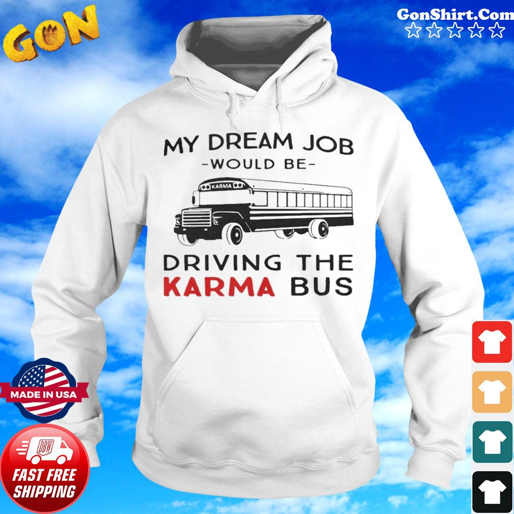 My Dream Job Would Be Driving The Karma Bus s Hoodie