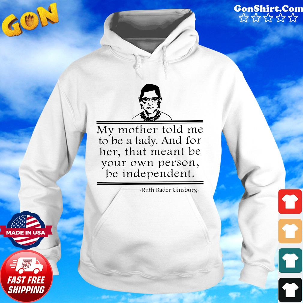 Ruth Bader Ginsburg RBG My Mother told me to be a lady Shirt Hoodie