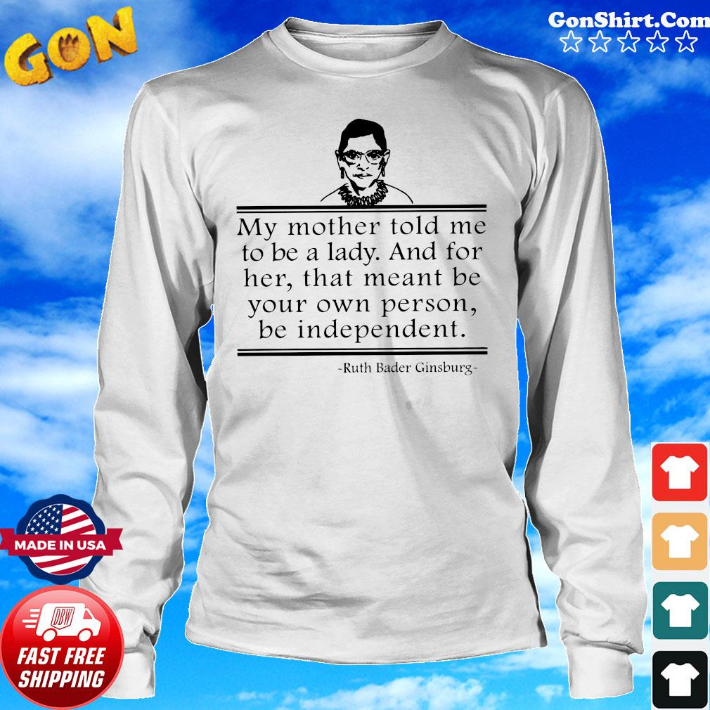 Ruth Bader Ginsburg RBG My Mother told me to be a lady Shirt Long Sweater